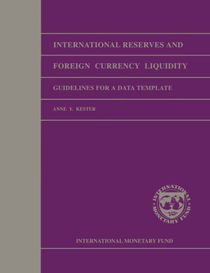 International Reserves and Foreign Currency Liquidity: Guidelines for a Data Template