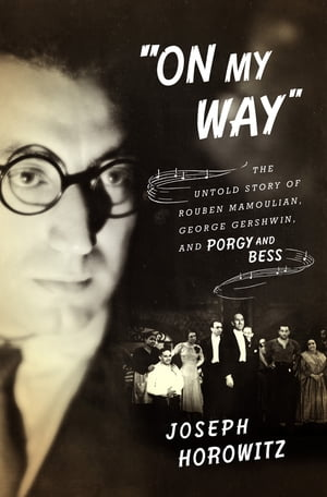 """""""On My Way"""": The Untold Story of Rouben Mamoulian,  George Gershwin,  and Porgy and Bess"""