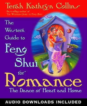 The Western Guide to Feng Shui for Romance The Dance of Heart and Home