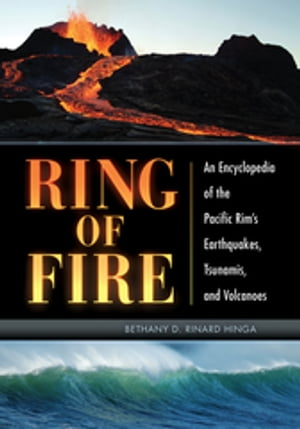 Ring of Fire: An Encyclopedia of the Pacific Rim's Earthquakes,  Tsunamis,  and Volcanoes