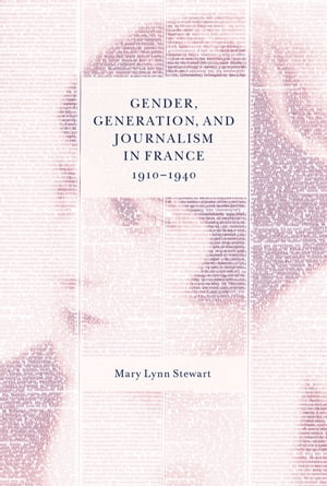 Gender, Generation, and Journalism in France, 1910-1940