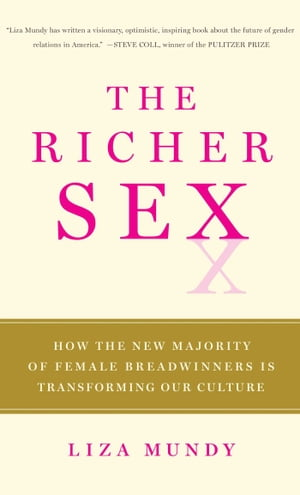 The Richer Sex How the New Majority of Female Breadwinners Is Transforming Sex,  Love and Family
