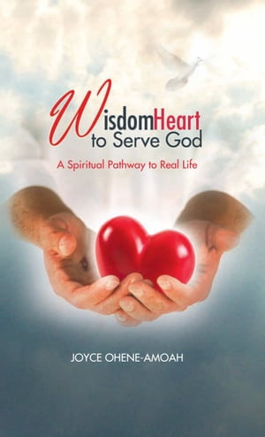 Wisdom Heart to Serve God A Spiritual Pathway to Real Life