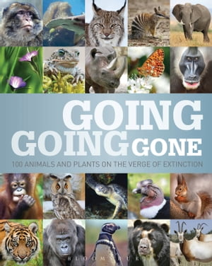 Going,  Going,  Gone 100 animals and plants on the verge of extinction