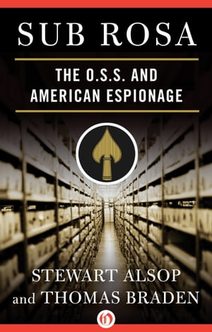 Sub Rosa The O. S. S. and American Espionage