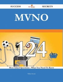 MVNO 124 Success Secrets - 124 Most Asked Questions On MVNO - What You Need To Know
