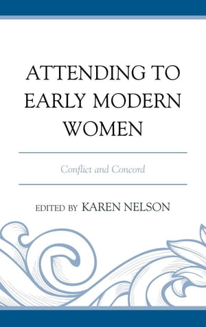 Attending to Early Modern Women Conflict and Concord