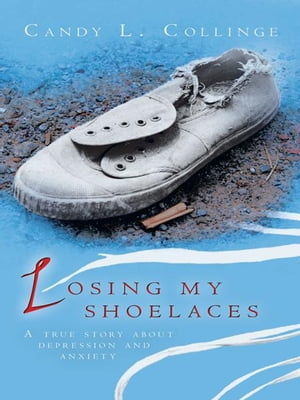 LOSING MY SHOELACES A true story about depression and anxiety