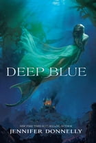Waterfire Saga, Book One: Deep Blue Cover Image