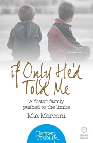 If Only He?d Told Me: A foster family pushed to the limits (HarperTrue Life ? A Short Read)
