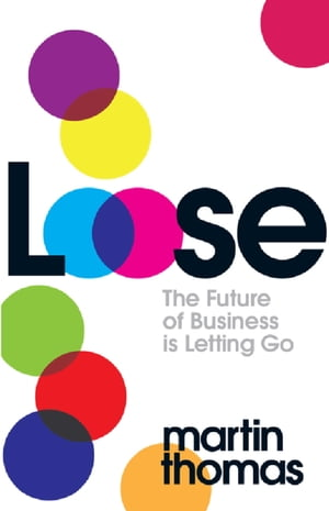 Loose The Future of Business is Letting Go
