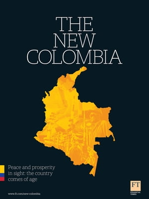 The New Colombia Peace and prosperity in sight: the country comes of age
