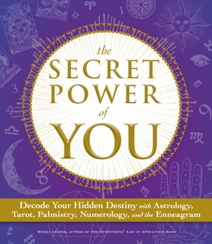 The Secret Power of You: Decode Your Hidden Destiny with Astrology, Tarot, Palmistry, Numerology, and the Enneagram