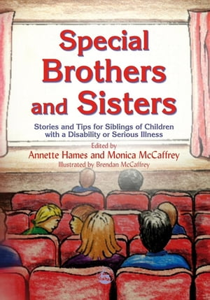 Special Brothers and Sisters Stories and Tips for Siblings of Children with Special Needs,  Disability or Serious Illness
