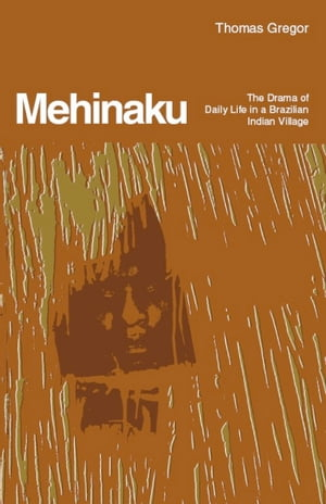 The Mehinaku The Dream of Daily Life in a Brazilian Indian Village
