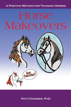 Horse Makeovers A Positive Method for Training Horses