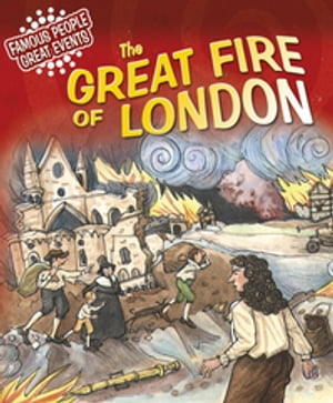 Famous People,  Great Events: The Great Fire of London Famous People,  Great Events
