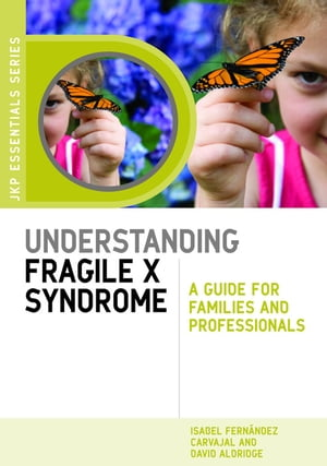 Understanding Fragile X Syndrome A Guide for Families and Professionals