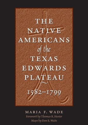 The Native Americans of the Texas Edwards Plateau, 1582-1799