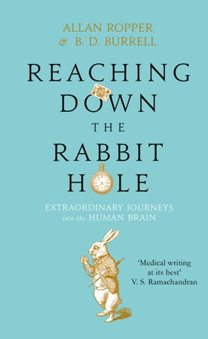Reaching Down the Rabbit Hole Extraordinary Journeys into the Human Brain