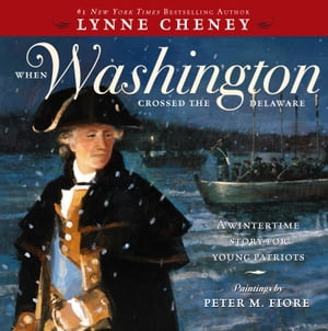 When Washington Crossed the Delaware A Wintertime Story for Young Patriots