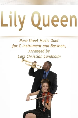 Lily Queen Pure Sheet Music Duet for C Instrument and Bassoon, Arranged by Lars Christian Lundholm
