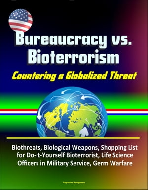 Bureaucracy vs. Bioterrorism: Countering a Globalized Threat - Biothreats,  Biological Weapons,  Shopping List for Do-it-Yourself Bioterrorist,  Life Sci