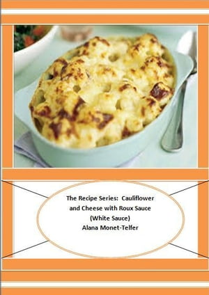 The Recipe Series: Cauliflower and Cheese with Roux Sauce (White Sauce)