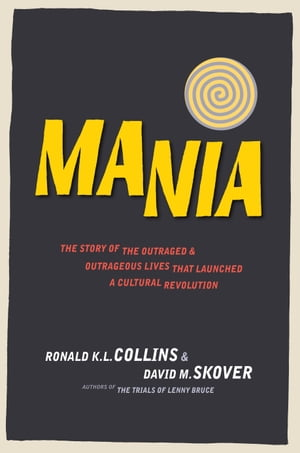 Mania The Story of the Outraged and Outrageous Lives That Launched a Cultural Revolution