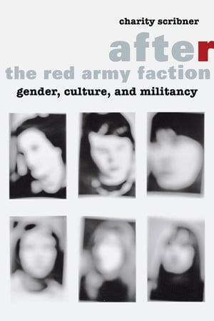 After the Red Army Faction Gender,  Culture,  and Militancy