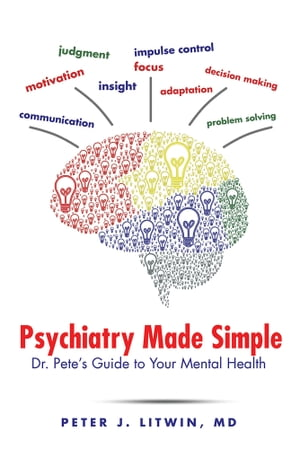 Psychiatry Made Simple Dr. Pete?s Guide to Your Mental Health
