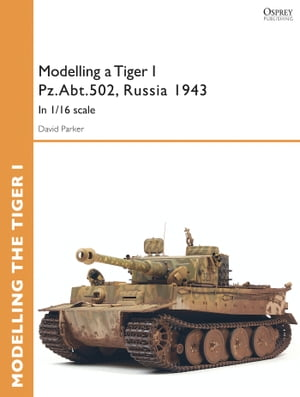 Modelling a Tiger I Pz.Abt.502,  Russia 1943 In 1/35 scale