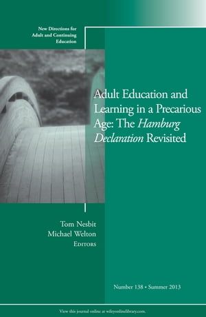Adult Education and Learning in a Precarious Age: The Hamburg Declaration Revisited New Directions for Adult and Continuing Education,  Number 138