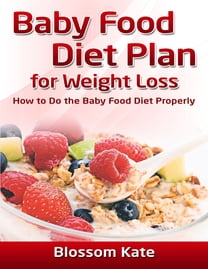 Baby Food Diet Plan for Weight Loss: How to Do the Baby Food Diet Properly