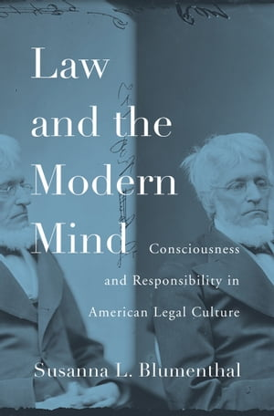 Law and the Modern Mind Consciousness and Responsibility in American Legal Culture