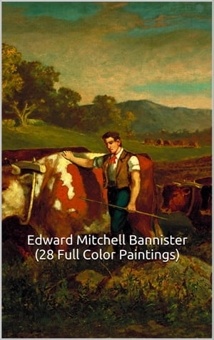 Edward Mitchell Bannister (28 Full Color Paintings)