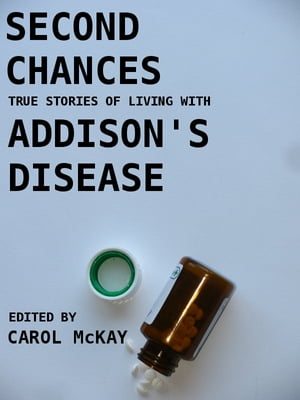 Second Chances True Stories of Living with Addison's Disease