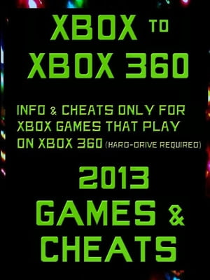 Xbox to Xbox 360 2013 Games & Cheats