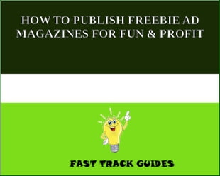 HOW TO PUBLISH FREEBIE AD MAGAZINES FOR FUN & PROFIT