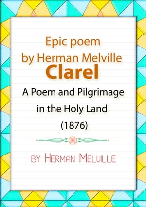 Clarel by Herman Melville A Poem and Pilgrimage in the Holy Land is an American epic poem