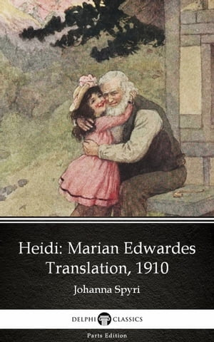 Heidi by Johanna Spyri - Delphi Classics (Illustrated)