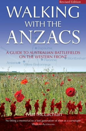 Walking with the ANZACS The authoritative guide to the Australian battlefields of the Western Front