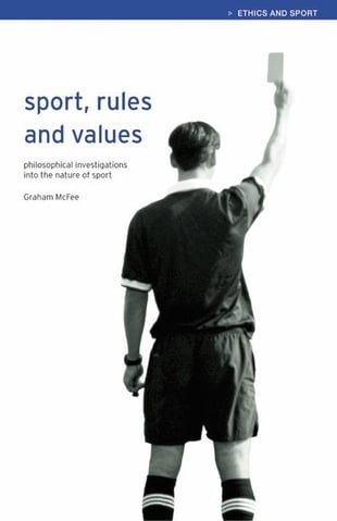 Sport, Rules and Values: Philosophical Investigations into the Nature of Sport