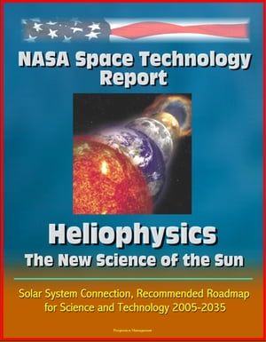 NASA Space Technology Report: Heliophysics - The New Science of the Sun-Solar System Connection,  Recommended Roadmap for Science and Technology 2005-2