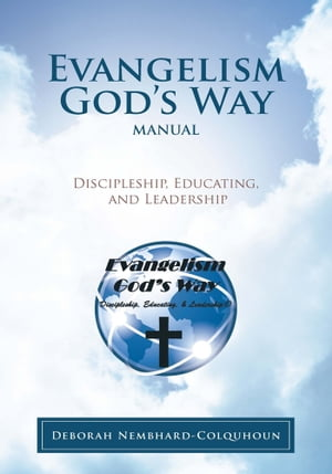 Evangelism God's Way Manual Discipleship,  Educating,  and Leadership