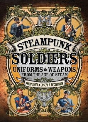 Steampunk Soldiers Uniforms & Weapons from the Age of Steam
