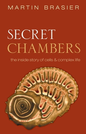 Secret Chambers The inside story of cells and complex life
