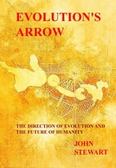 John Stewart - Evolution's Arrow: the direction of evolution and the future of humanity