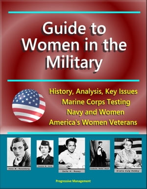 Guide to Women in the Military: History,  Analysis,  Key Issues,  Marine Corps Testing,  Navy and Women,  America's Women Veterans