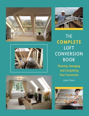 Complete Loft Conversion Book Planning,  Managing and Completing Your Conversion